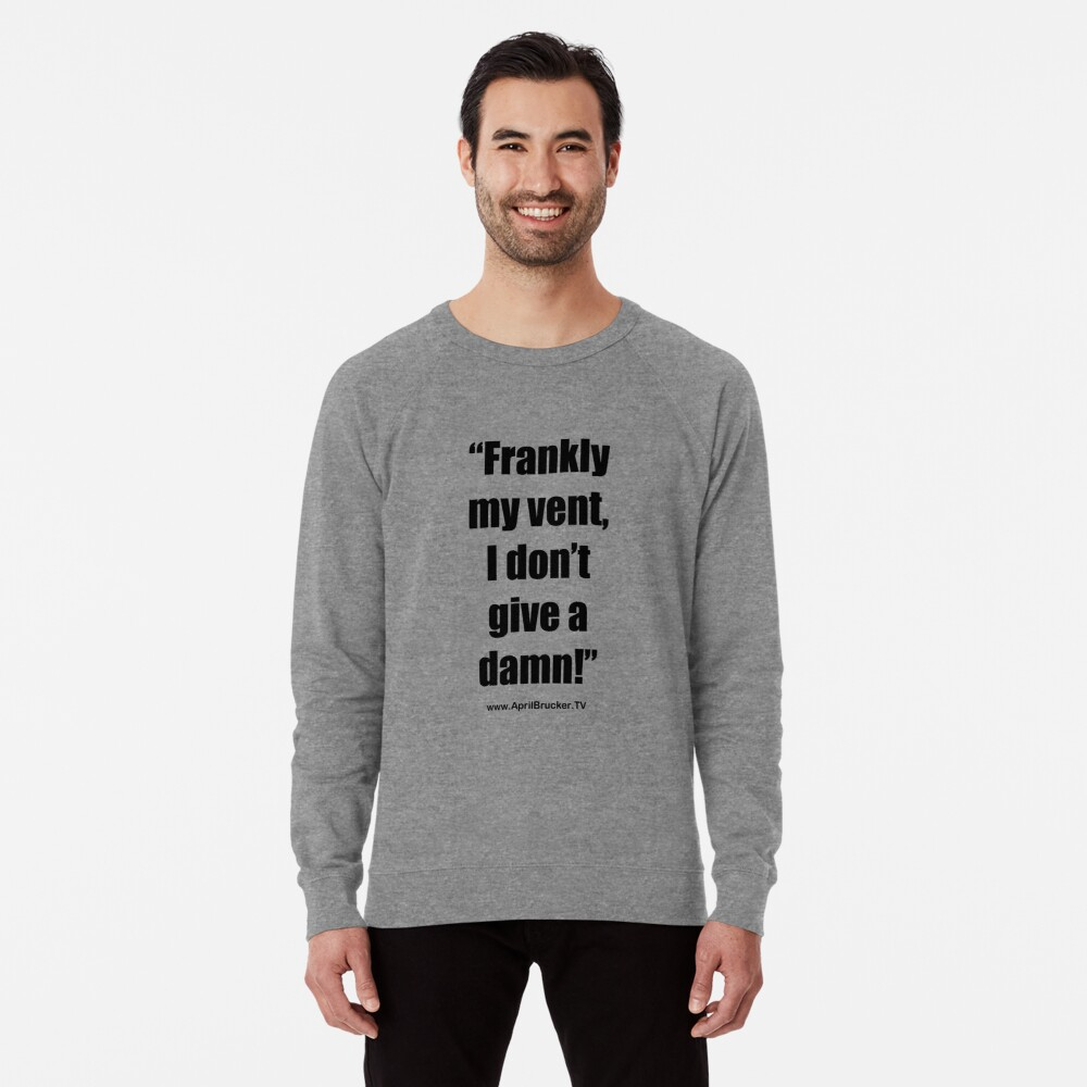 Frankly my vent, I don't give a damn! Lightweight Sweatshirt