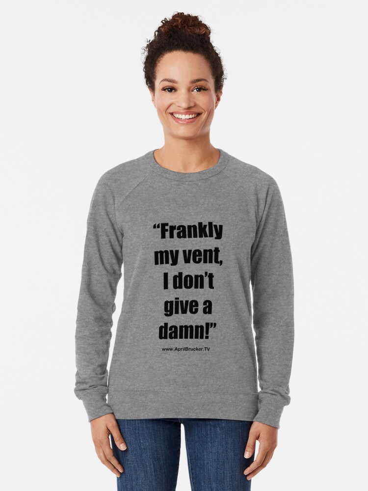 Alternate view of Frankly my vent, I don't give a damn! Lightweight Sweatshirt