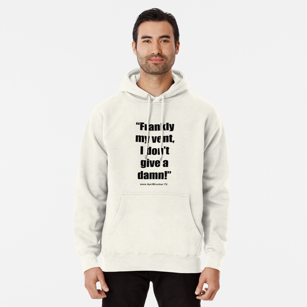 Frankly my vent, I don't give a damn! Pullover Hoodie