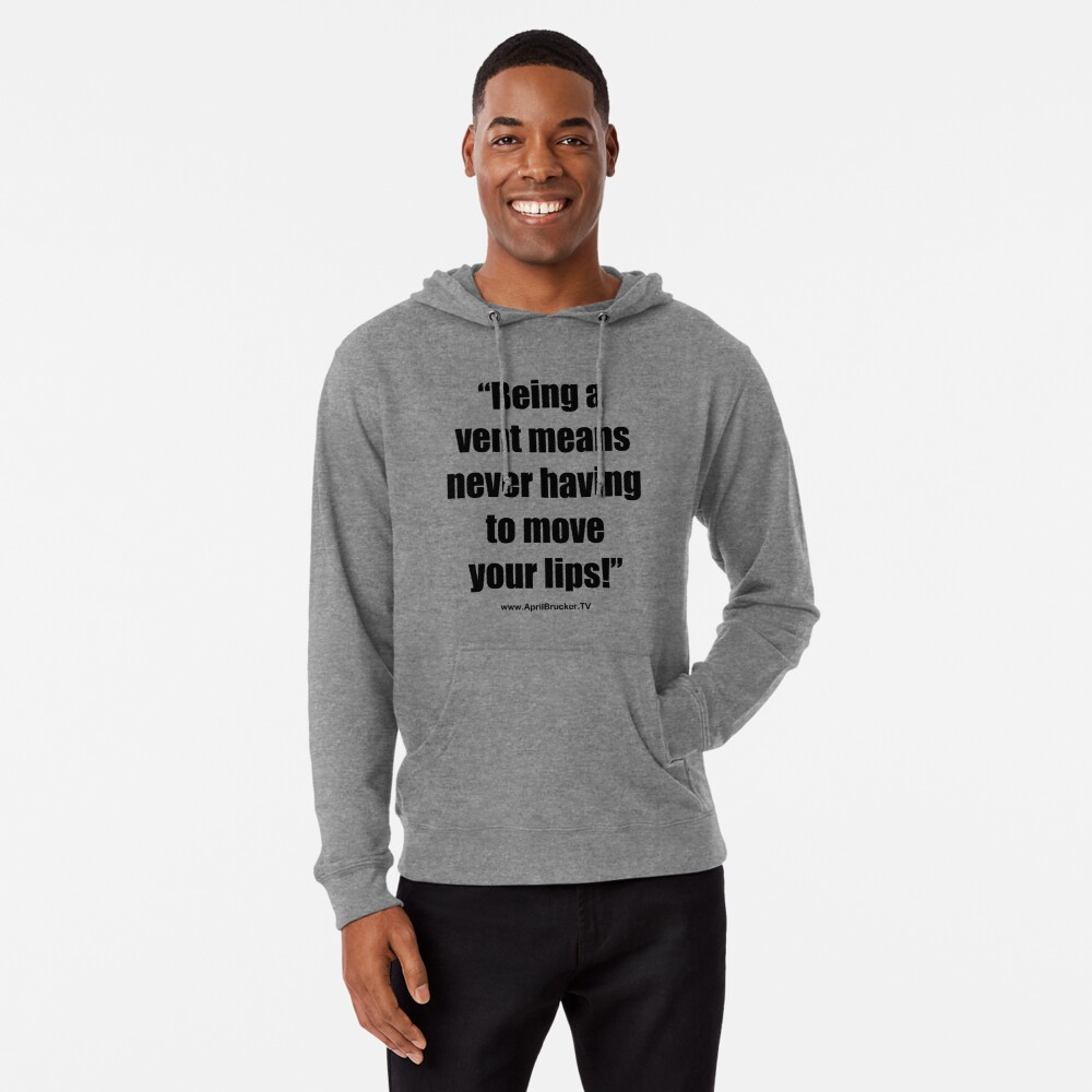 Never having to move your lips! Lightweight Hoodie
