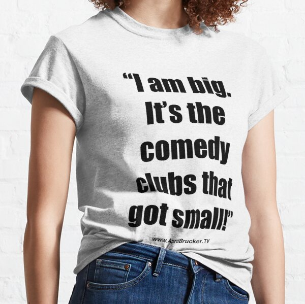 The Comedy Clubs Got Small! Classic T-Shirt