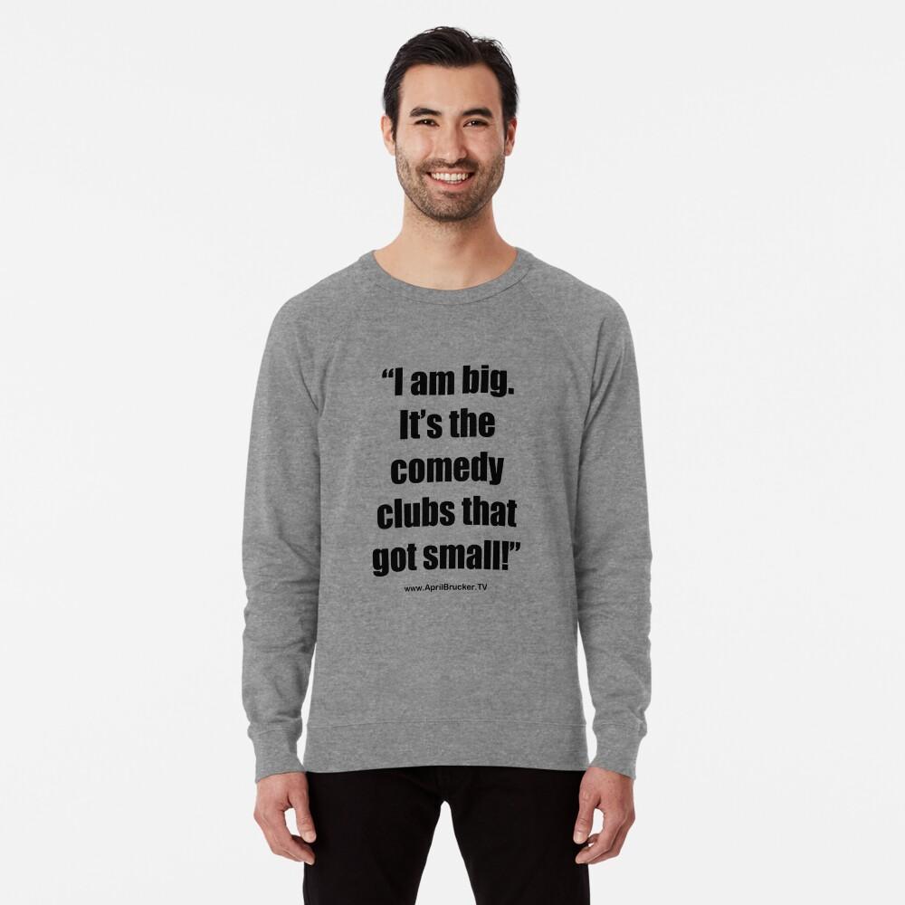 The Comedy Clubs Got Small! Lightweight Sweatshirt