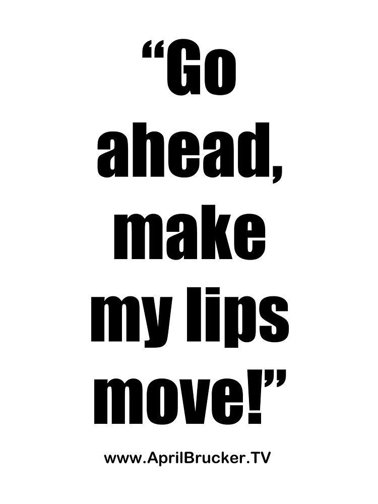 Make My Lips Move! by April Brucker