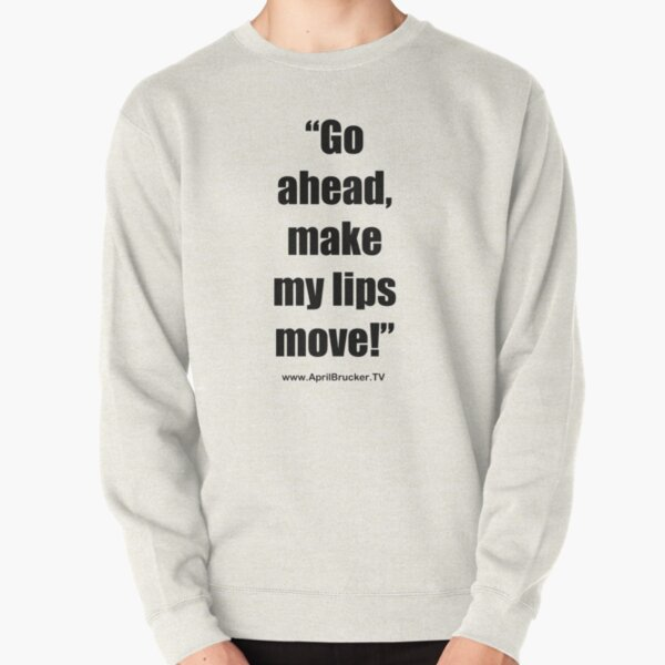 Make My Lips Move! Pullover Sweatshirt