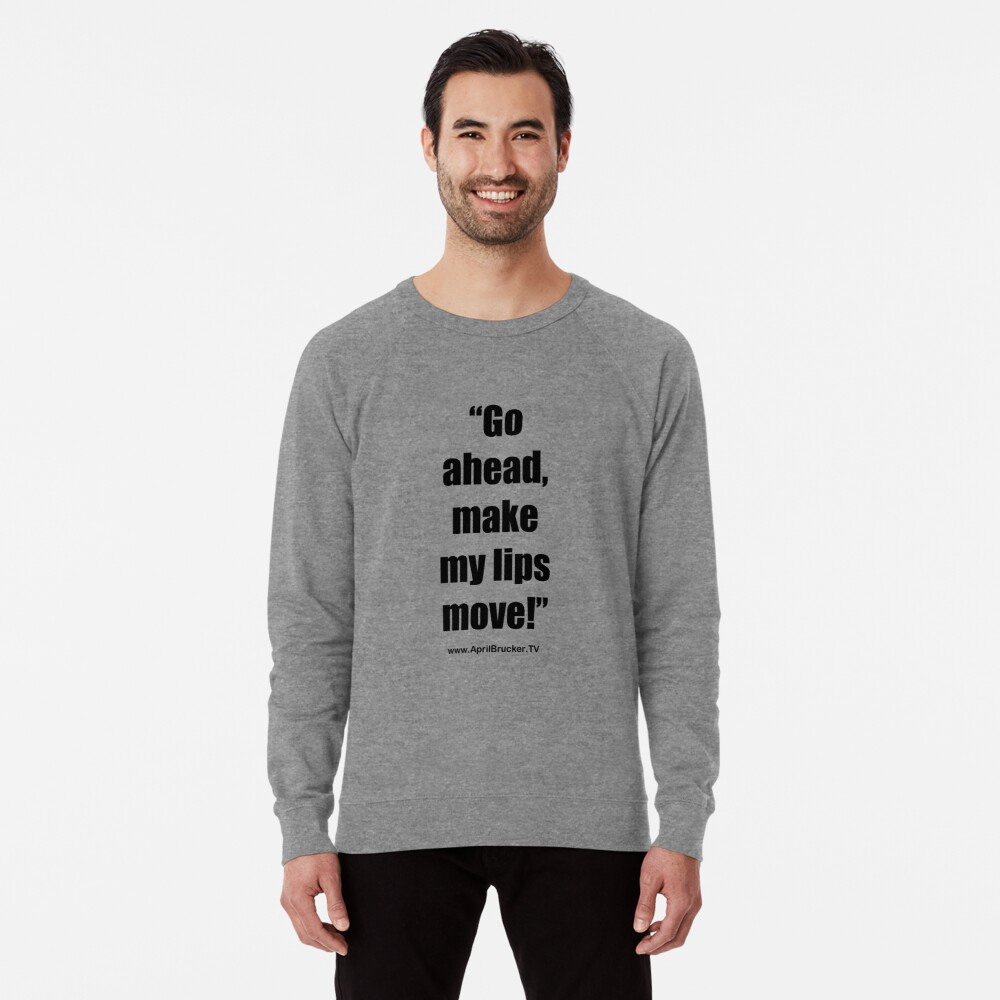 Make My Lips Move! Lightweight Sweatshirt