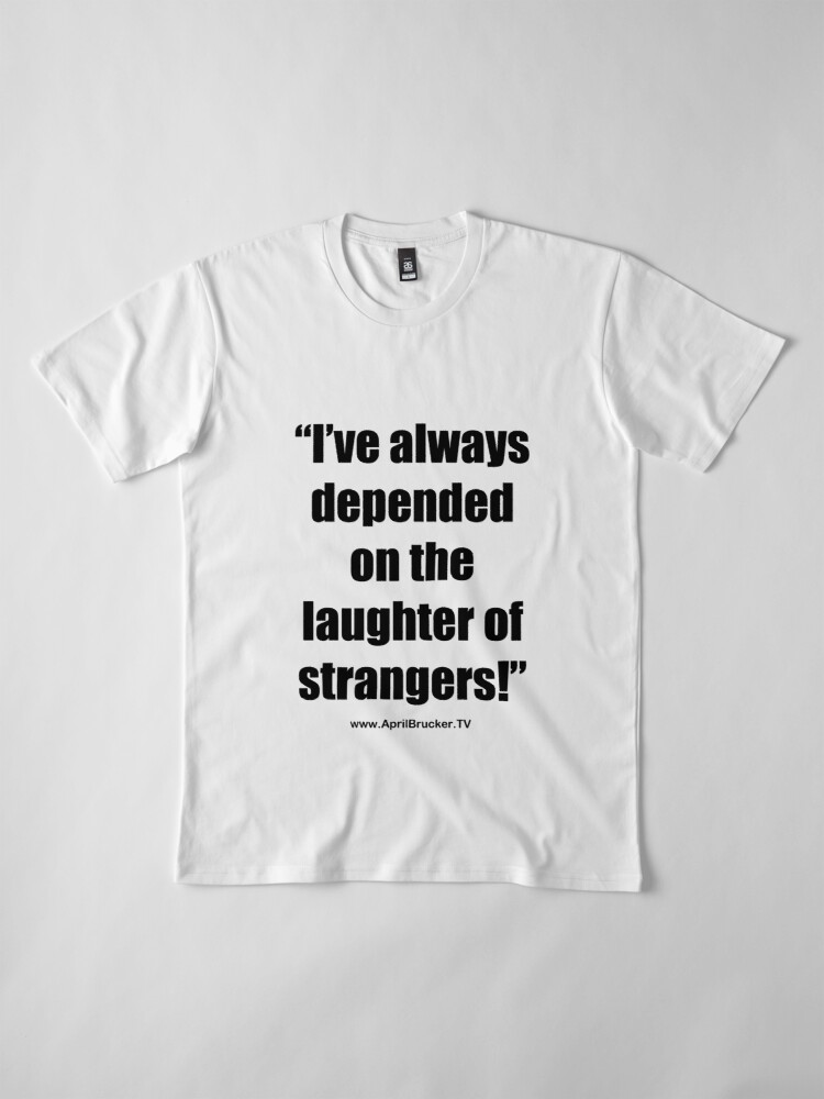 Alternate view of The Laughter of Strangers Premium T-Shirt