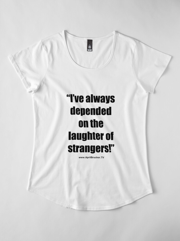 Alternate view of The Laughter of Strangers Premium Scoop T-Shirt