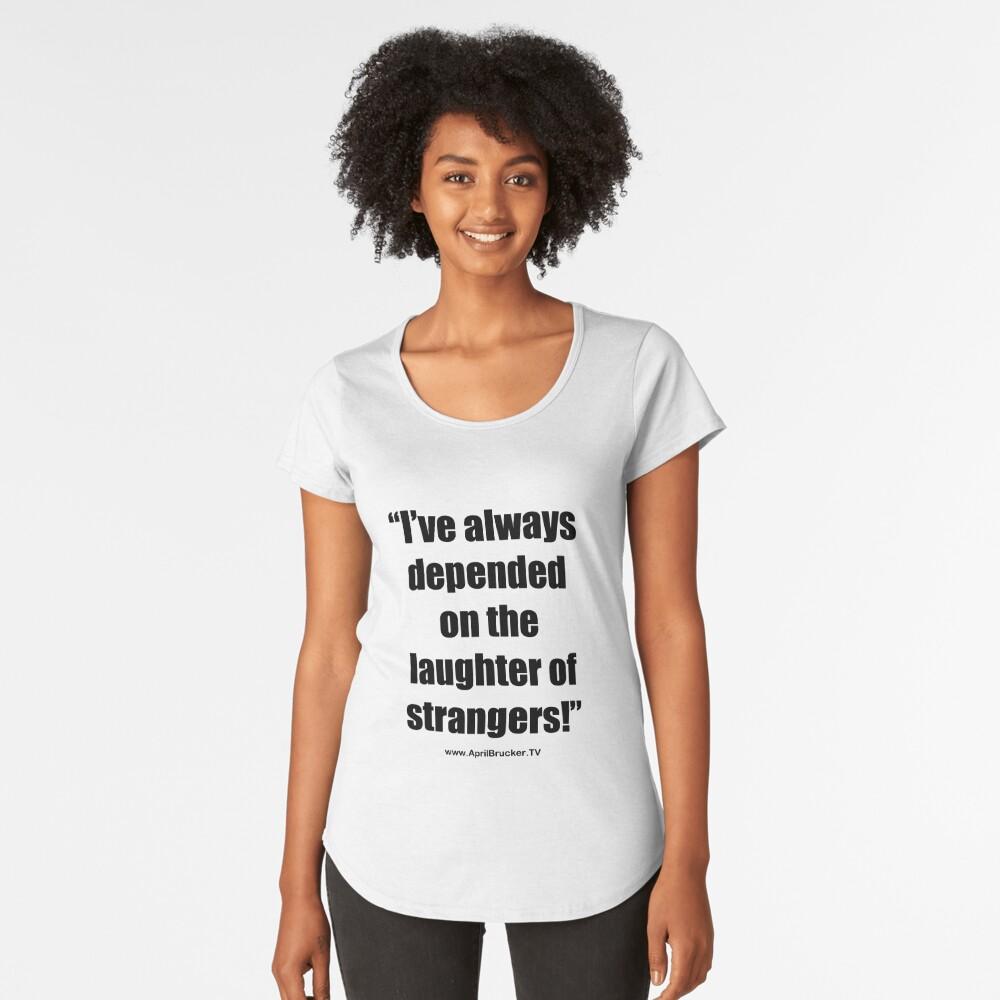 The Laughter of Strangers Premium Scoop T-Shirt