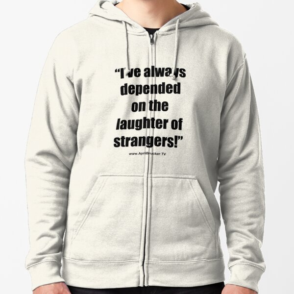 The Laughter of Strangers Zipped Hoodie
