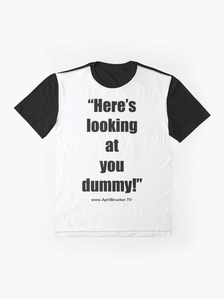 Alternate view of Looking at you dummy! Graphic T-Shirt
