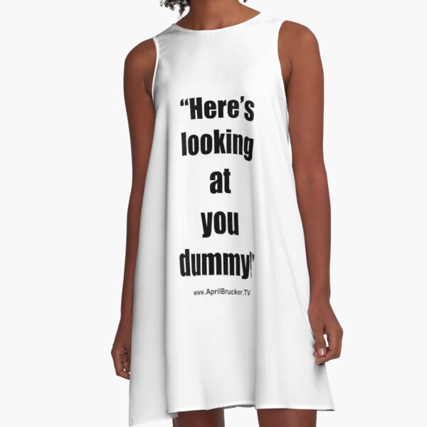 Looking at you dummy! A-Line Dress