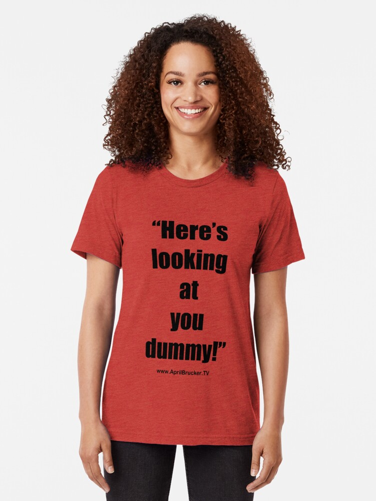 Alternate view of Looking at you dummy! Tri-blend T-Shirt