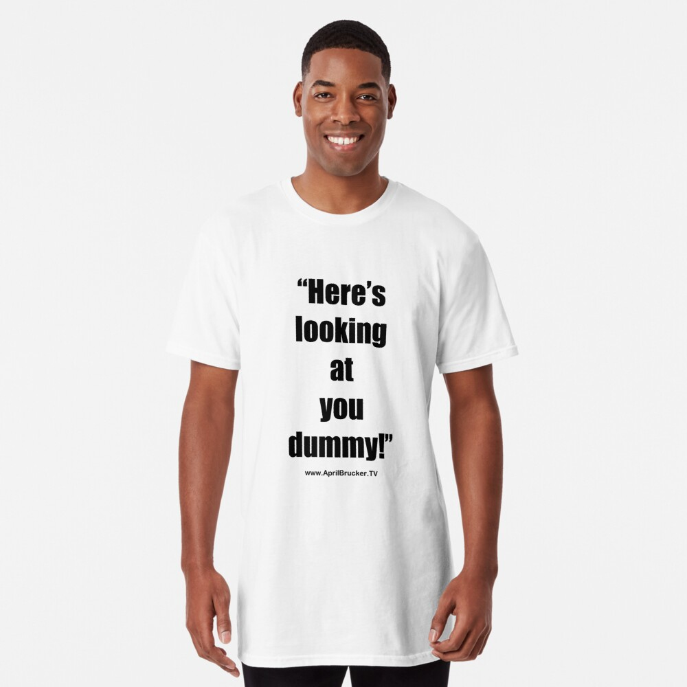 Looking at you dummy! Long T-Shirt