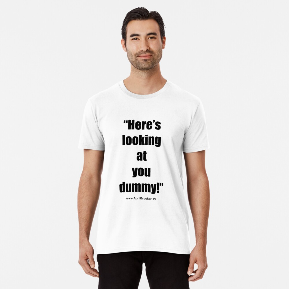 Looking at you dummy! Premium T-Shirt