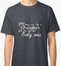 You May Say I'm A Dreamer - White Text Classic T-Shirt