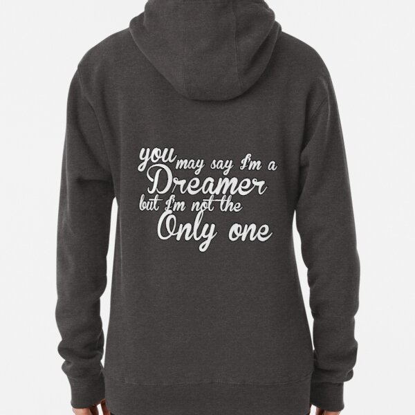 You May Say I'm A Dreamer - White Text Pullover Hoodie
