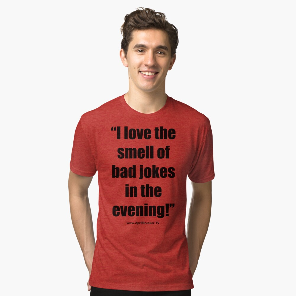 The Smell of Bad Jokes Tri-blend T-Shirt