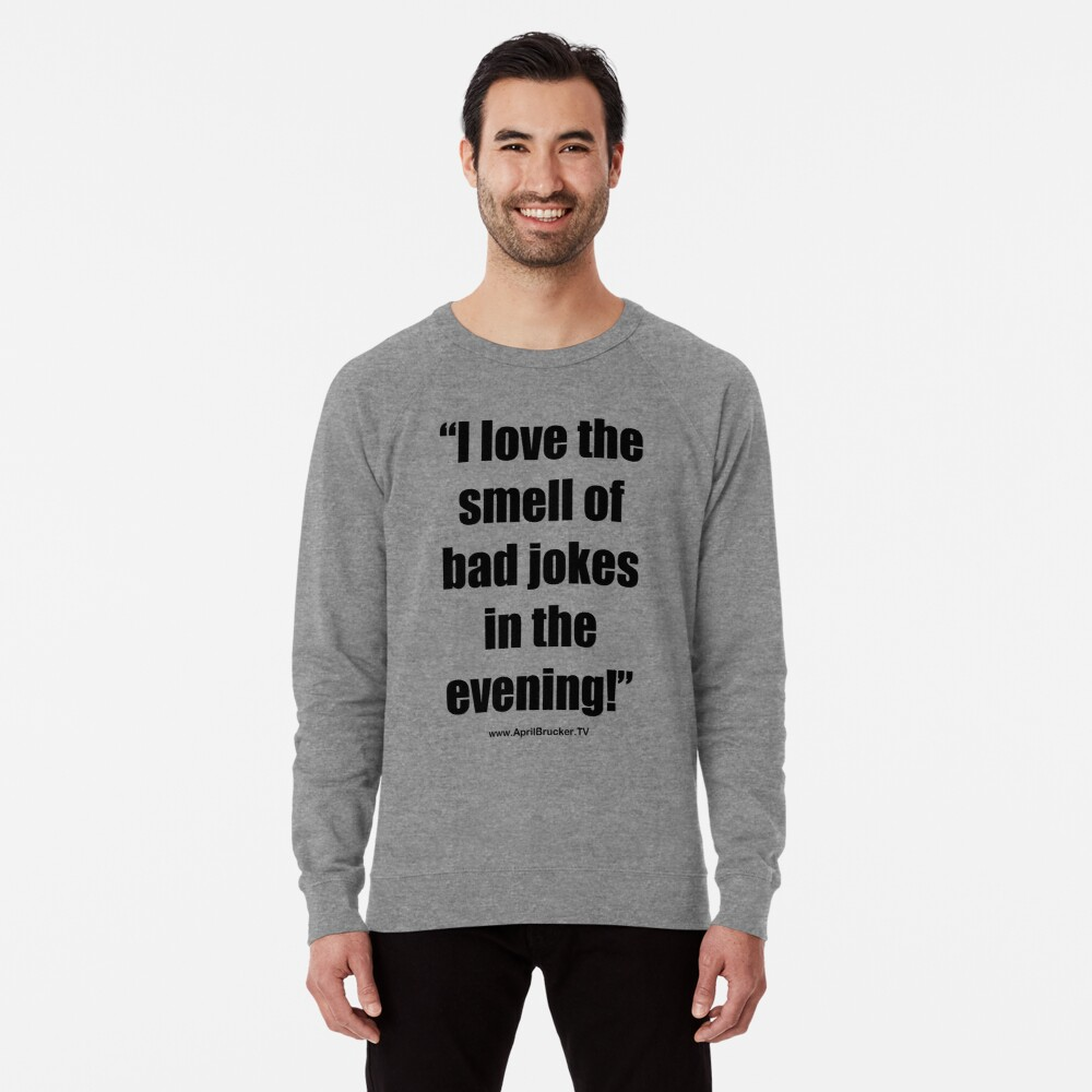 The Smell of Bad Jokes Lightweight Sweatshirt