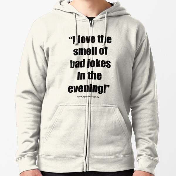 The Smell of Bad Jokes Zipped Hoodie