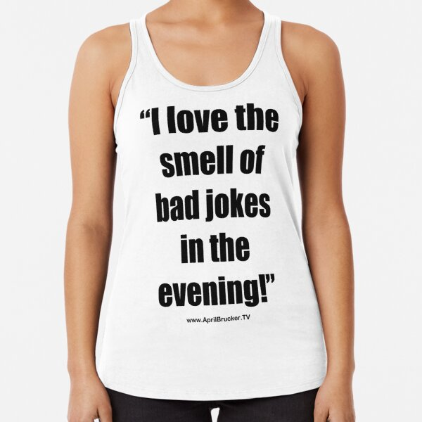 The Smell of Bad Jokes Racerback Tank Top