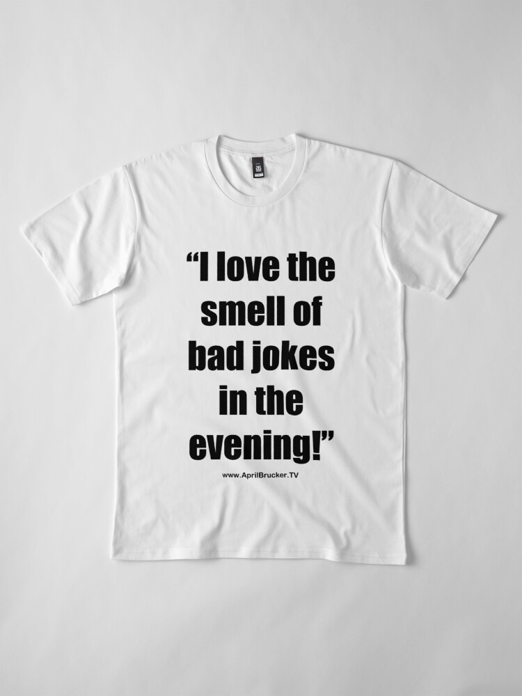 Alternate view of The Smell of Bad Jokes Premium T-Shirt
