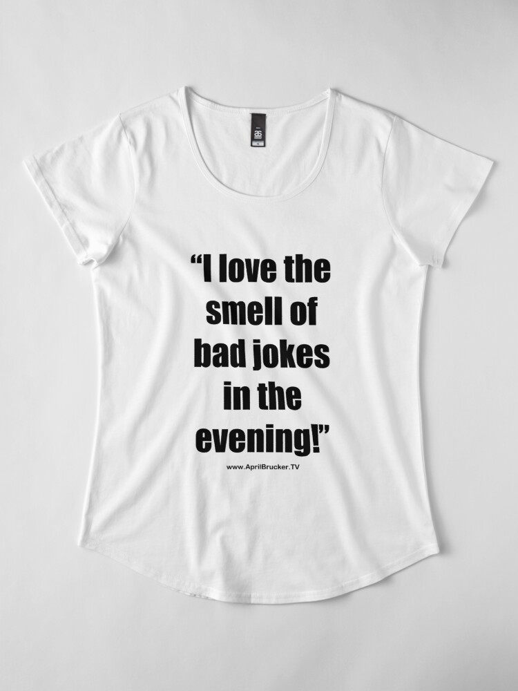 Alternate view of The Smell of Bad Jokes Premium Scoop T-Shirt