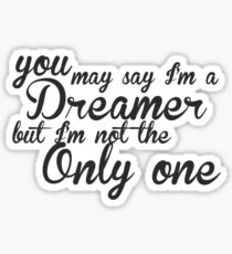 You May Say I'm A Dreamer - Black Text  Sticker