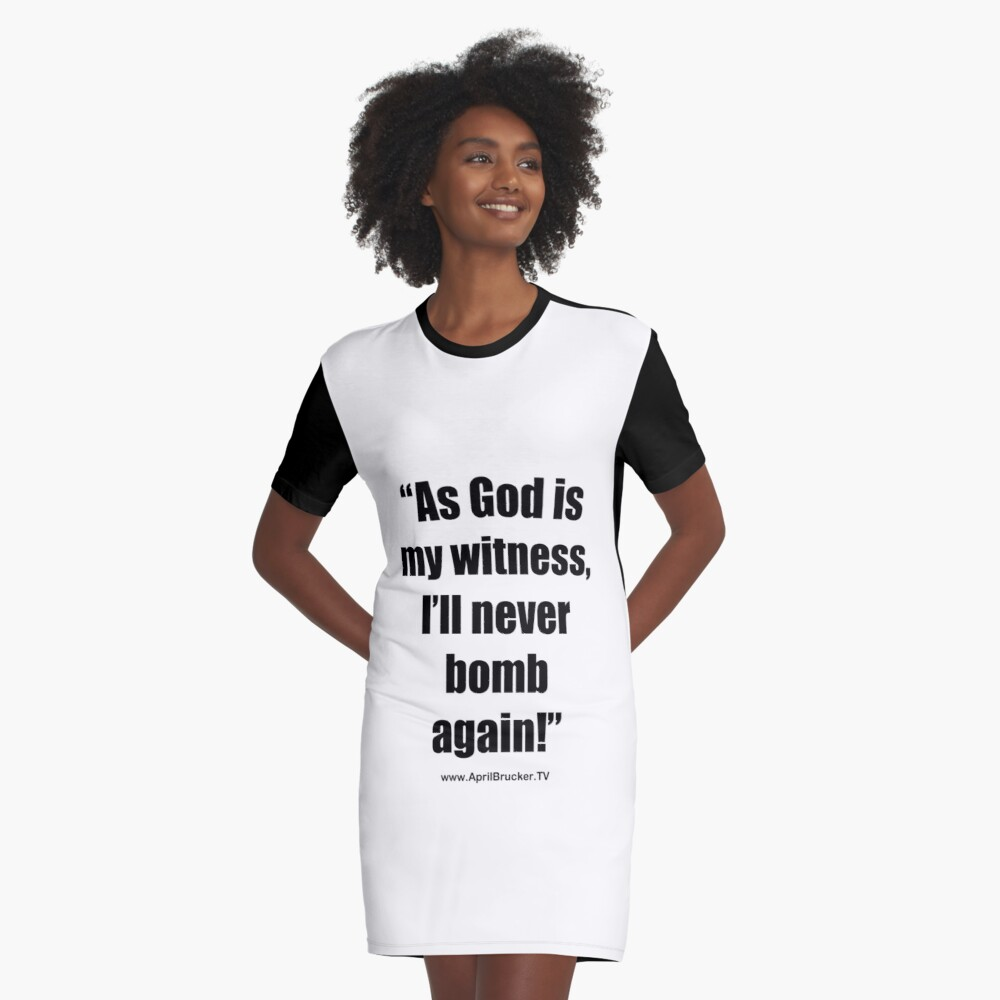 I'll Never Bomb Again! Graphic T-Shirt Dress