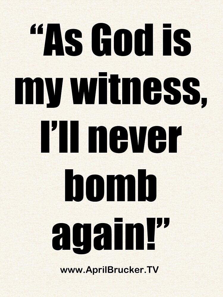 I'll Never Bomb Again! by AprilB