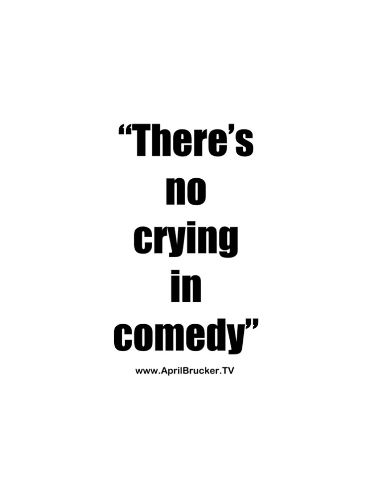 No Crying in Comedy! by AprilB