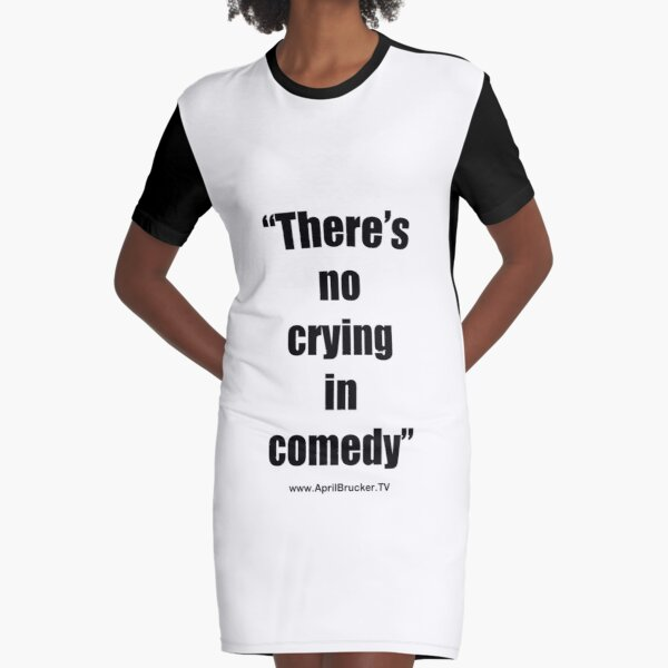 No Crying in Comedy! Graphic T-Shirt Dress