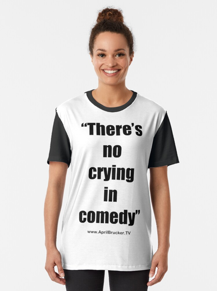Alternate view of No Crying in Comedy! Graphic T-Shirt