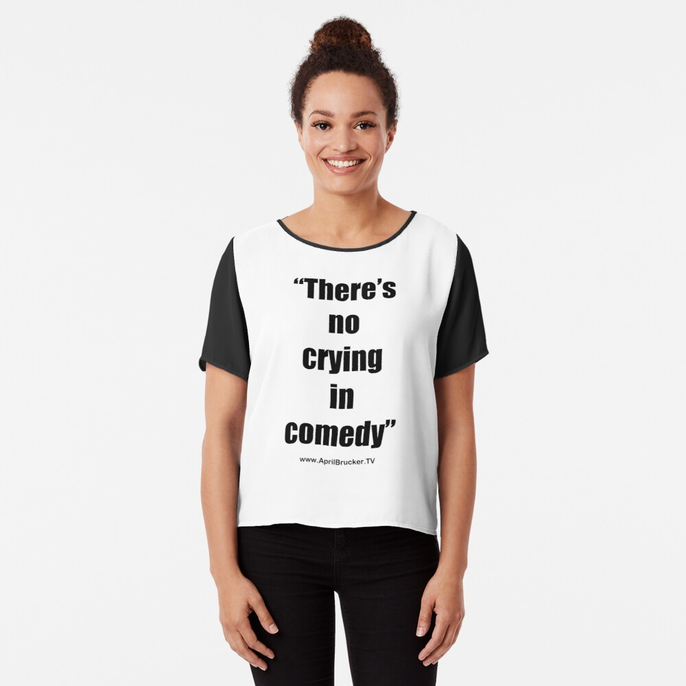 No Crying in Comedy! Chiffon Top