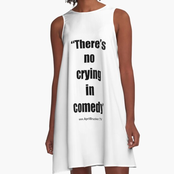 No Crying in Comedy! A-Line Dress