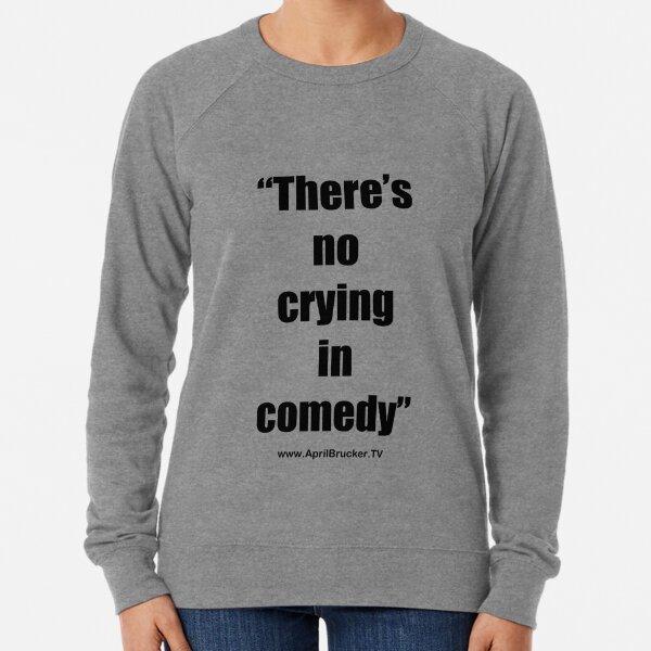 No Crying in Comedy! Lightweight Sweatshirt