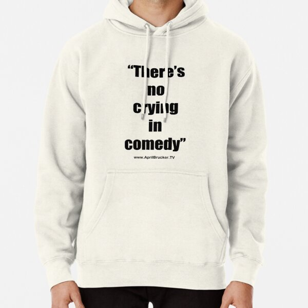 No Crying in Comedy! Pullover Hoodie