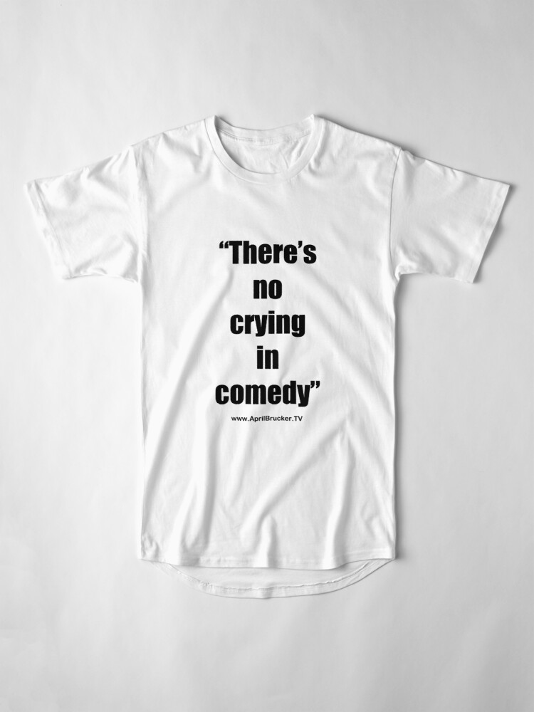 Alternate view of No Crying in Comedy! Long T-Shirt