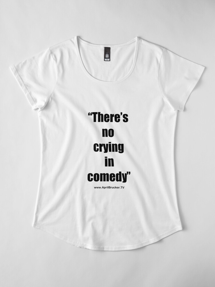 Alternate view of No Crying in Comedy! Premium Scoop T-Shirt