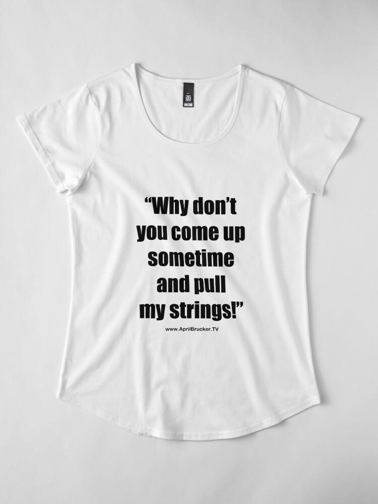 Alternate view of Pull My Strings! Premium Scoop T-Shirt