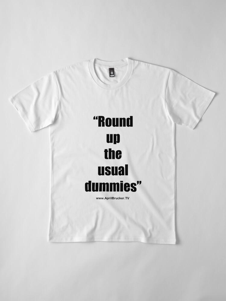 Alternate view of The Usual Dummies! Premium T-Shirt