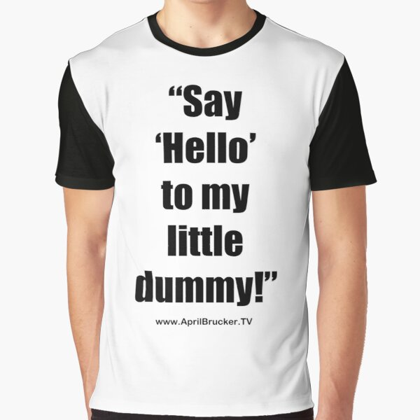 My Little Dummy! Graphic T-Shirt