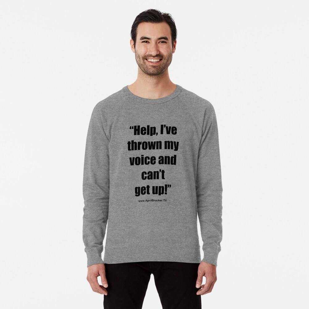 I've Thrown My Voice! Lightweight Sweatshirt
