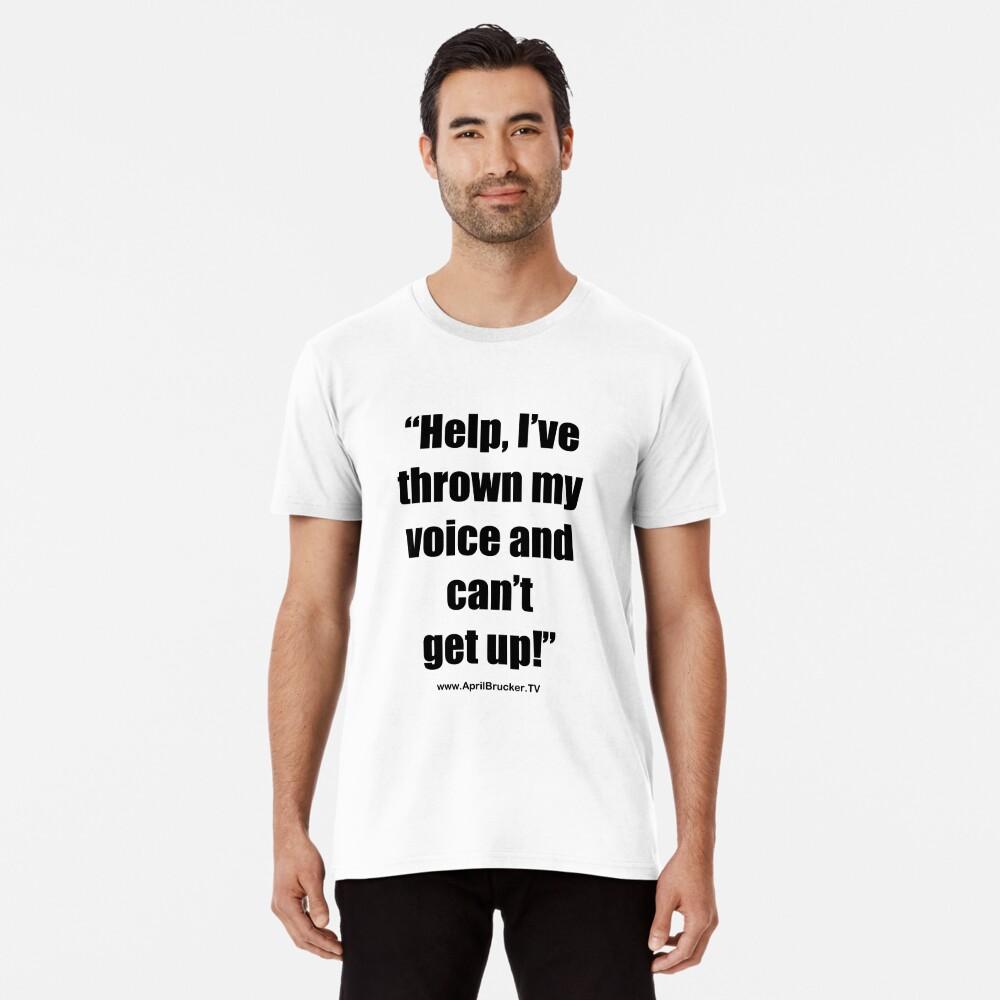 I've Thrown My Voice! Premium T-Shirt