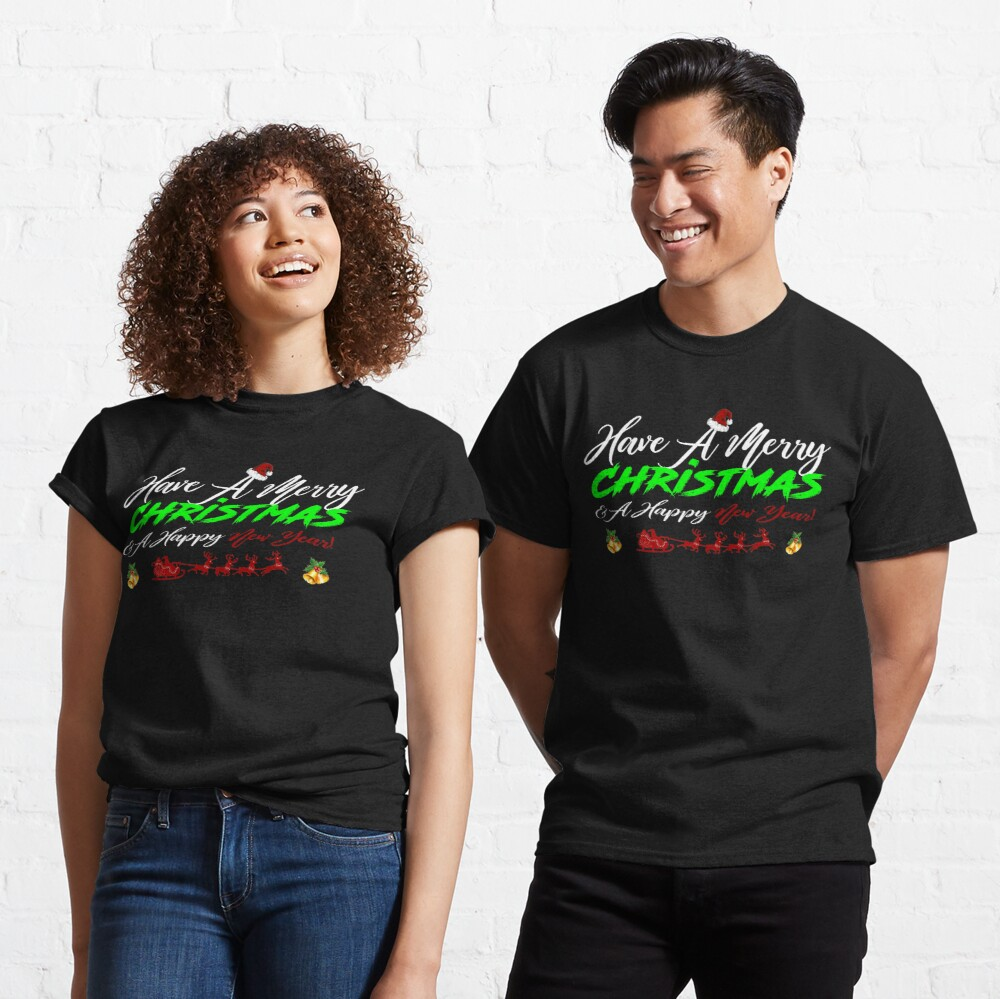 Have A Merry Christmas and A Happy New Year T-Shirt Design Classic T-Shirt