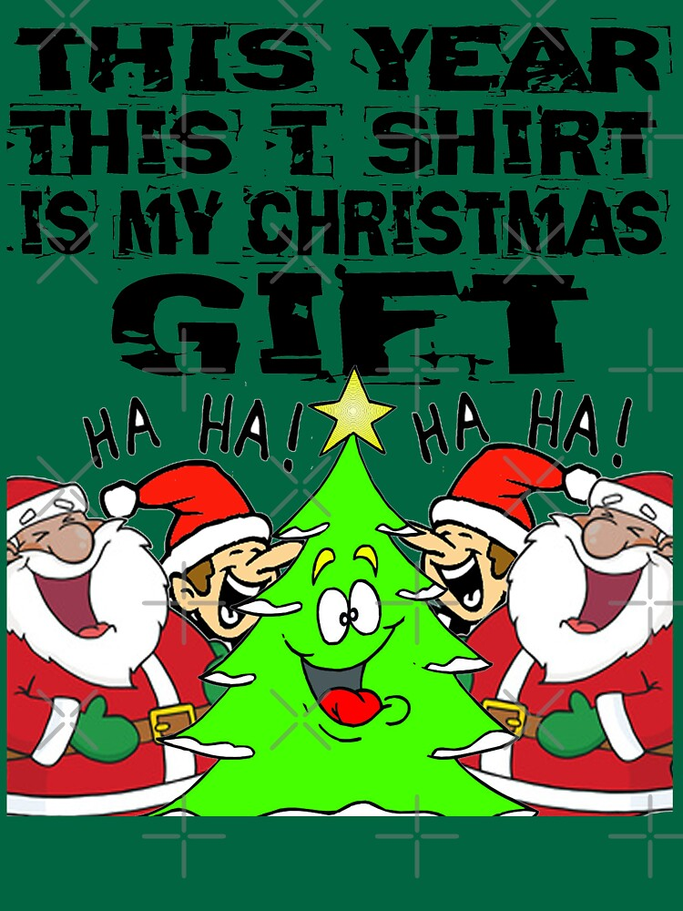 This Year This T Shirt Is My Christmas Gift T-Shirt Design by Mbranco