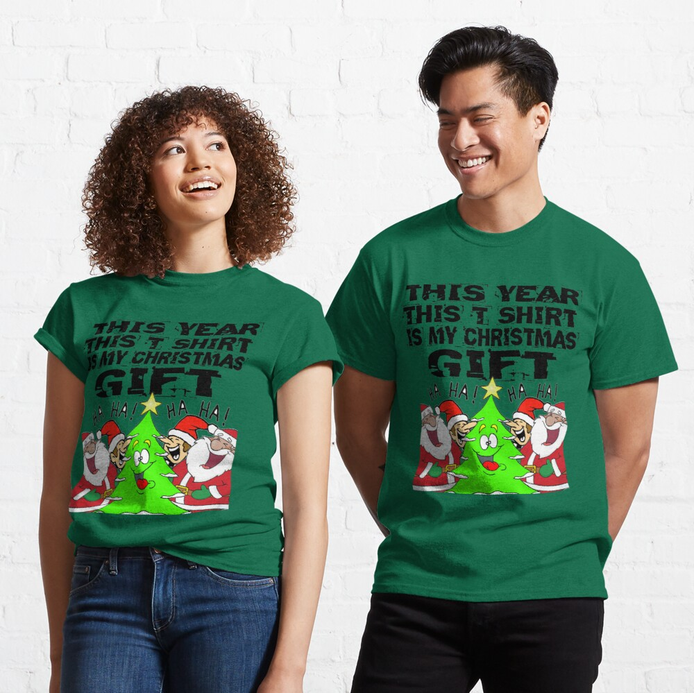 This Year This T Shirt Is My Christmas Gift T-Shirt Design Classic T-Shirt