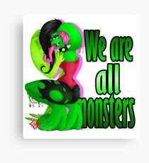We are all monsters Canvas Print
