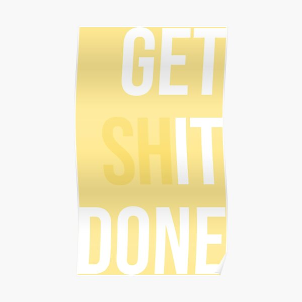 Get Shit Done - Yellow Poster