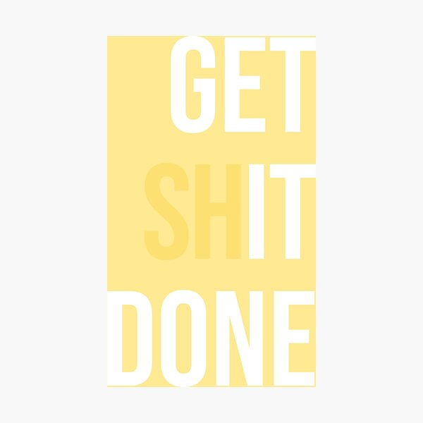 Get Shit Done - Yellow Photographic Print