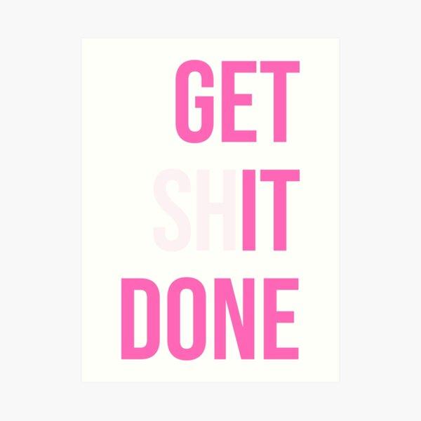 Get Shit Done - Pink Art Print
